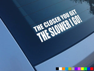 Closer you get sticker BoostedVinyl BoostedVinyl Custom stickers vinyl apparel shirts hoodies jackets and clothing