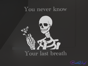 You Never know your Last Breath sticker - BoostedVinyl