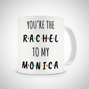 You're The Rachel To My Monica