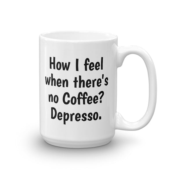 Coffee When Mug Novelty How I Feel There's CoffeeDepresso No UMVqSzGp