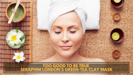 TOO GOOD TO BE TRUE - SERAPHIM LONDON SKINCARE'S GREEN TEA CLAY MASK