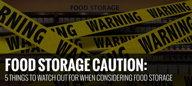 FOOD STORAGE CAUTION: 5 Things to Watch Out for When Considering Food Storage