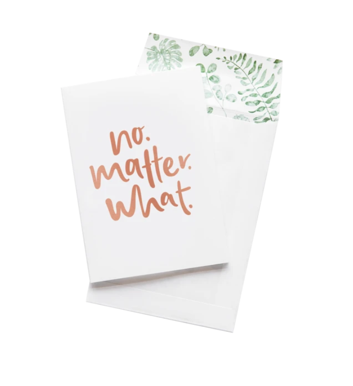 Greeting Card | No. Matter. What.