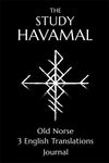 The Study Havamal - 3 Translations  Original Old Norse & Journal