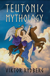 Teutonic Mythology Investigations into the Germanic and Scandinavian Myths Viktor Rydberg