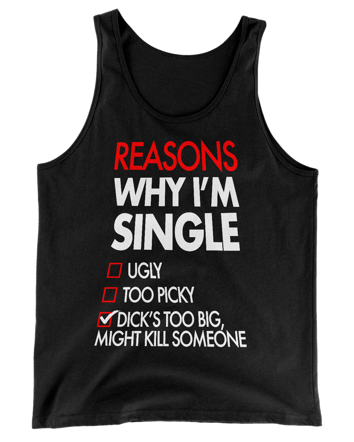 4b87299ac3e01 Reasons Why I m Single Dick s Too Big Tank Top – The GuyHumor Shop