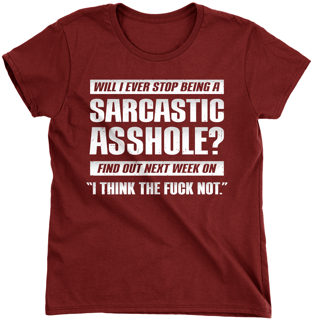 Will I Ever Stop Being a Sarcastic Asshole? (Ladies)