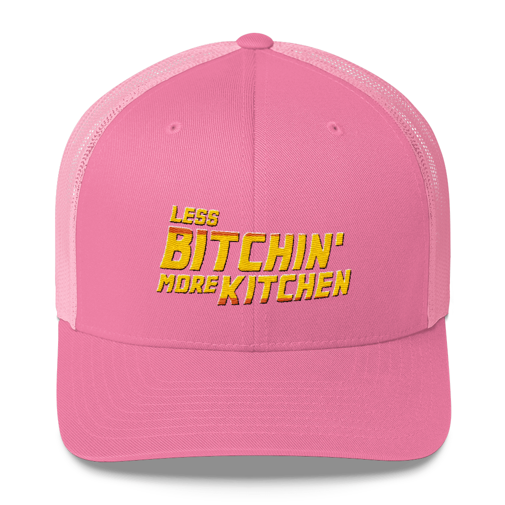 Less B*tchin' More Kitchen - Trucker Hat