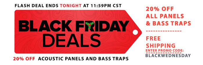 Black Friday Specials Start NOW... Save 20% on Acoustic Sound Panels ENDS TONIGHT
