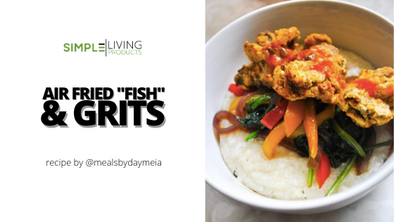 "Air Fried ""Fish"" & Grits"