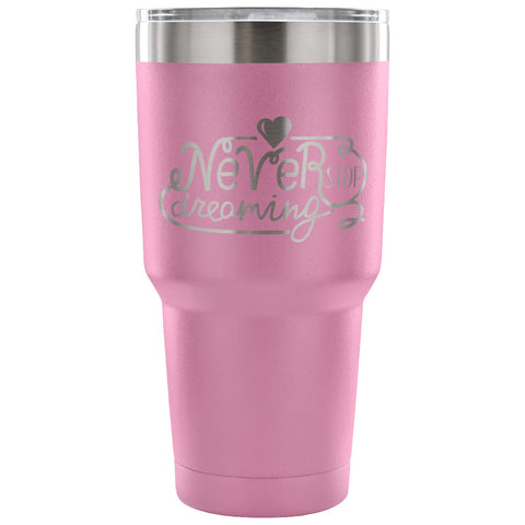 Image of Never Stop Dreaming 30 oz Tumbler - Travel Cup, Coffee Mug