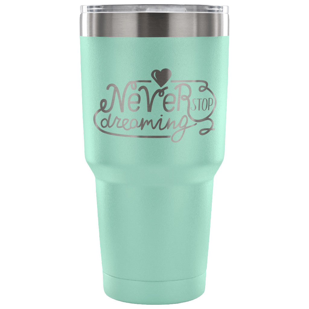 Never Stop Dreaming 30 oz Tumbler - Travel Cup, Coffee Mug
