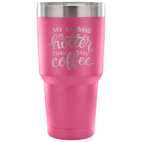 Image of My Husband is Hotter than my Coffee 30 oz Tumbler - Travel Cup, Coffee Mug