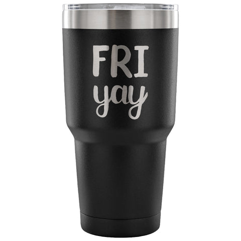 Fri yay 30 oz Tumbler - Travel Cup, Coffee Mug