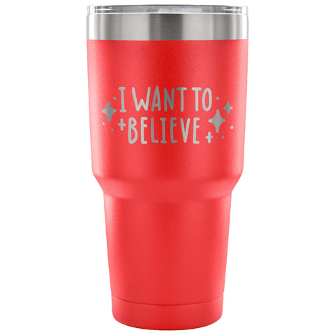 Image of I Want to Believe 30 oz Tumbler - Travel Cup, Coffee Mug