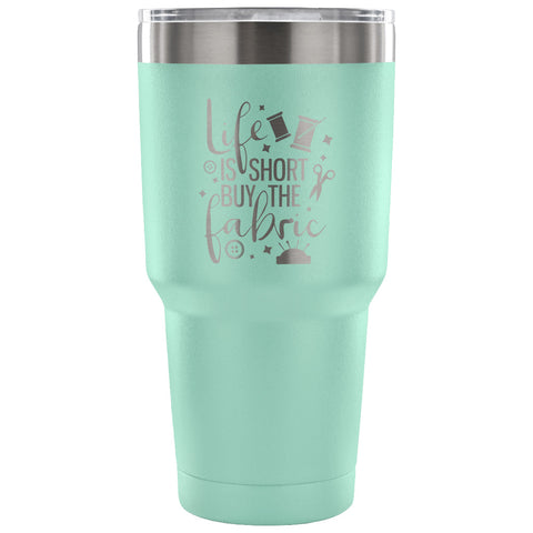 Image of Life is Short, Buy the Fabric 30 oz Tumbler - Travel Cup, Coffee Mug