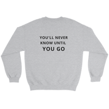 Load image into Gallery viewer, You'll Never Know Until You Go Sweatshirt - Travel Wanderlust