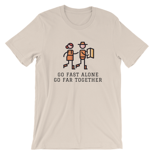 Go Fast Alone, Go Far Together T-Shirt - Mountain Wanderlust