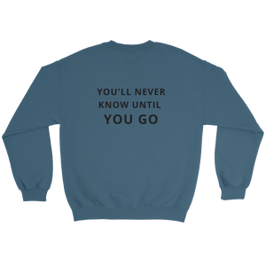 You'll Never Know Until You Go Sweatshirt - Travel Wanderlust