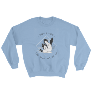Wild & Free The Only Way To Be Sweatshirt - Mountain Wanderlust