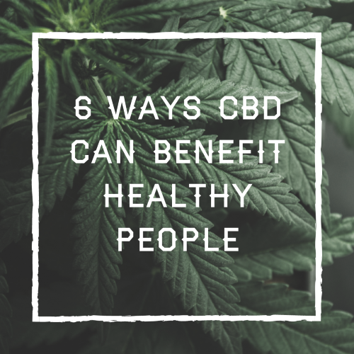6 Ways CBD Can Benefit Healthy People