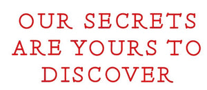 Our secrets are yours to discover