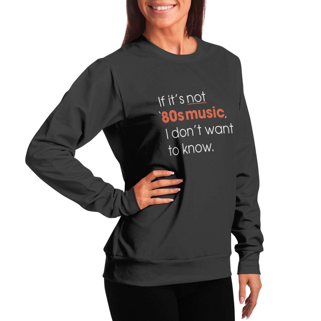 Fashion Sweatshirt - AOP - If It's Not 80's Music I Don't Want To Know