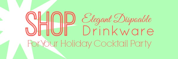 Shop elegant disposable drinkware for your holiday cocktail party.