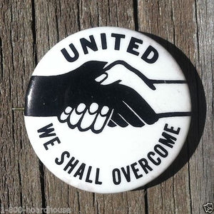 UNITED WE SHALL OVERCOME Civil Rights Pin 1960s