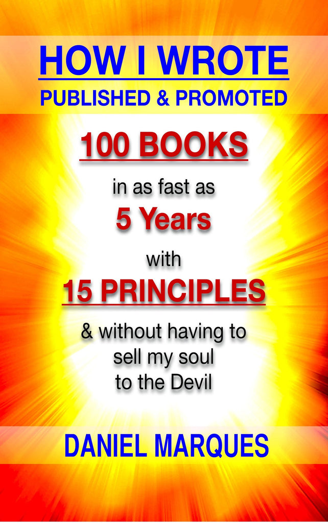 How I Wrote, Published and Promoted 100 Books (ebook)