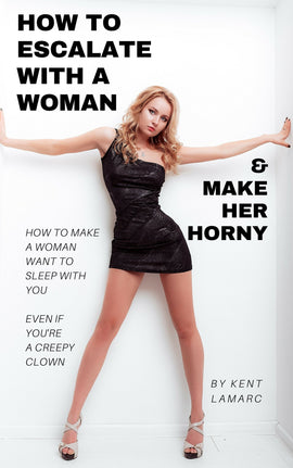 How to Escalate with a Woman and Make Her Horny (ebook)