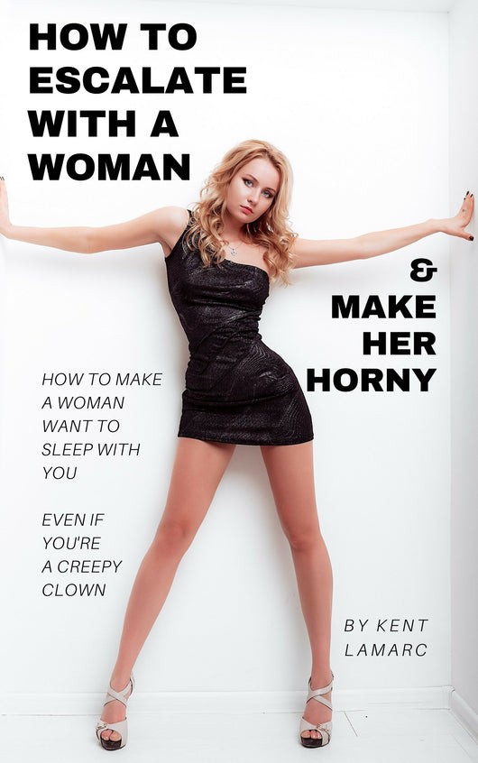 How to Escalate with a Woman and Make Her Horny (ebook) | 22 Lions