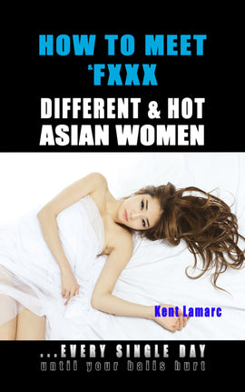 How to Meet & Fxxx Different & Hot Asian Women (ebook)