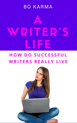 A Writer's Life: How do Successful Writers Really Live (ebook)