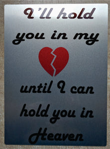 I'll Hold you in my Hart Until I Can ....Custom Made Sign