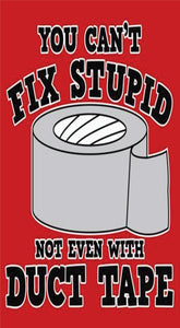 You can't Fix Stupid New Metal Aluminum Sign.8 X 10 Custom made in USA