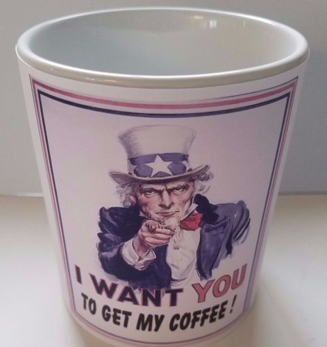 UNCLE SAM I WANT YOU TO GET MY COFFEE !!
