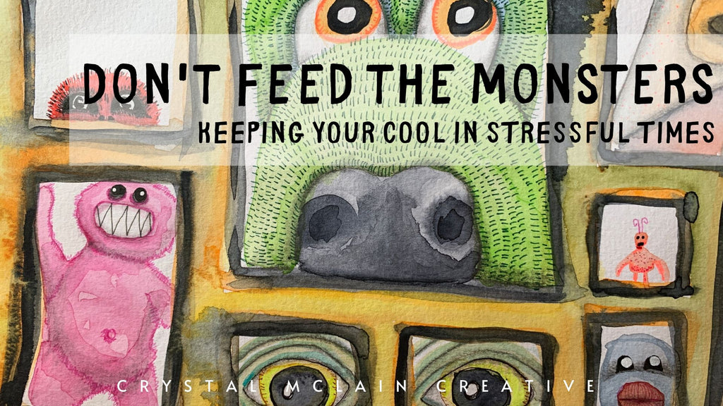 Don't Feed The Monsters - Keeping Your Cool in Stressful Times