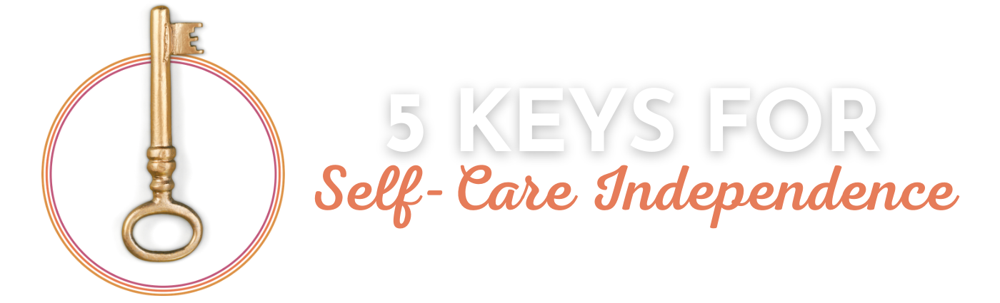 CRYSTAL MCLAIN CREATIVE 5 KEYS FOR SELF-CARE INDEPENDENCE