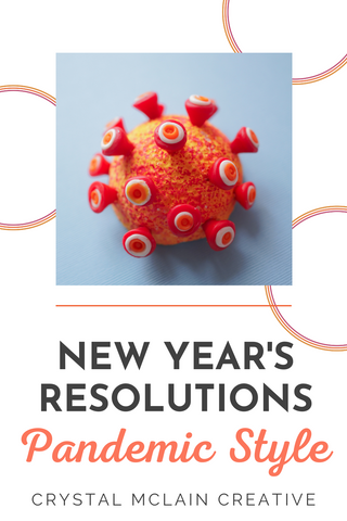 CRYSTAL MCLAIN CREATIVE NEW YEAR RESOLUTION PANDEMIC STYLE SELF CARE BLOG