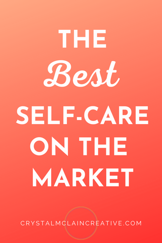 CRYSTAL MCLAIN CREATIVE THE MOST EFFECTIVE SELF CARE ON THE MARKET BEST TOOLS TIPS TRICKS