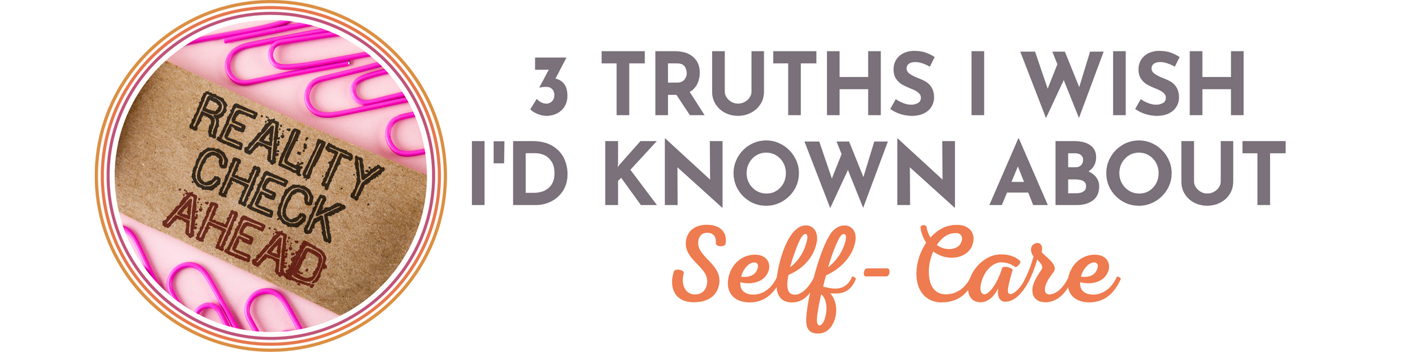 CRYSTAL MCLAIN CREATIVE 3 TRUTHS I WISH I'D KNOWN ABOUT SELF CARE BLOG