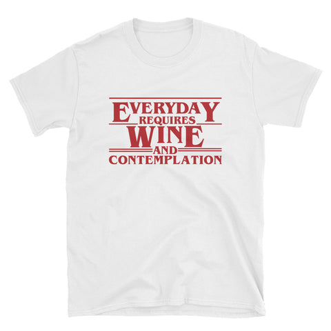 Funny Stranger Things Parody T-Shirt: Everyday Requires Wine and Contemplation