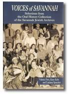 Voices of Savannah: Selections from the Oral History Collection of the Savannah Jewish Archives
