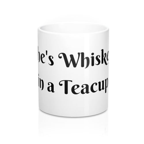 She's Whiskey in Teacup Coffee Mug