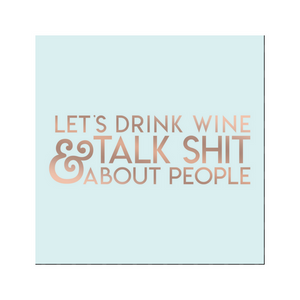 Let's Drink Wine & Talk Shit About People Cocktail Napkins - Ellie and Piper