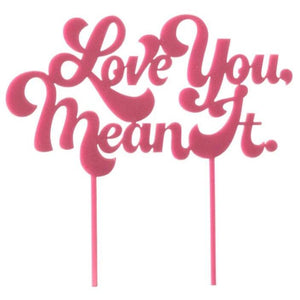 LOVE YOU MEAN IT CAKE TOPPER