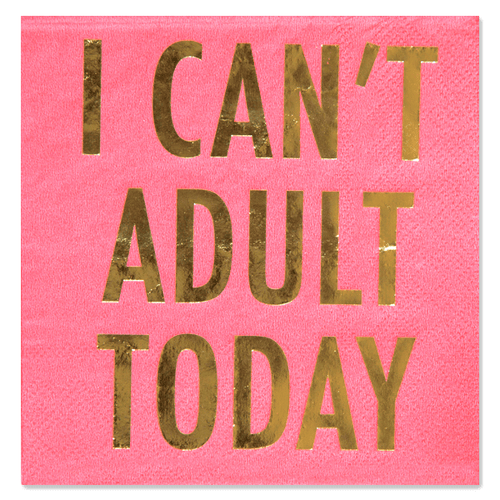 I CAN'T ADULT TODAY NAPKINS