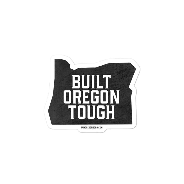 BUILT OREGON TOUGH - Bubble-Free Stickers - Oregon Born