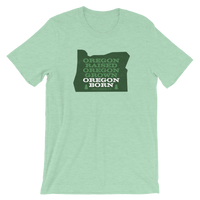 """Oregon Raised - Oregon Grown - Oregon Born"" - Short-Sleeve Unisex T-Shirt - Oregon Born"